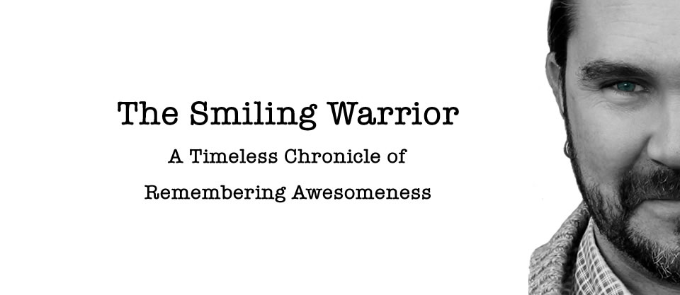 The Smiling Warrior – A Timeless Chronicle of Remembering Awesomeness